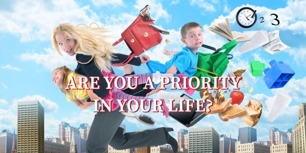 Are You a Priority in Your Life?