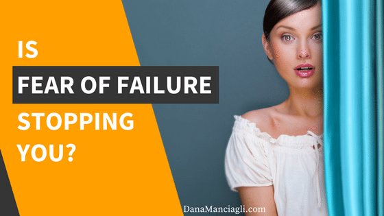 Is Fear of Failure Stopping You?